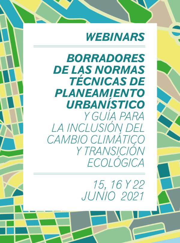 Webinars 'Borradores de las Normas Técnicas de Planeamiento Urbanístico y guía para la inclusión del Cambio Climático y Transición Ecológica'